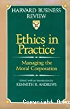 Ethics in pratice managing the moral corporation